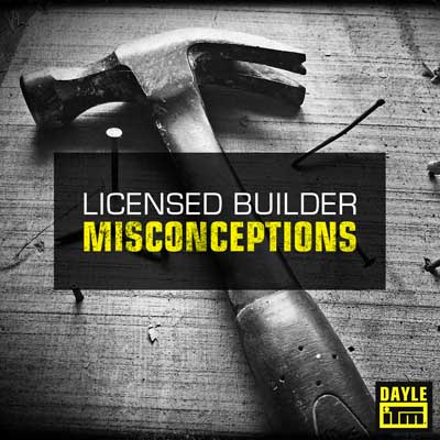 Some common misconceptions about being a licensed builder - Dayle